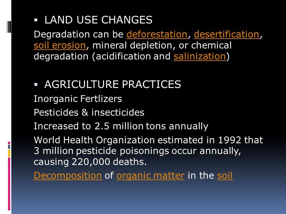  LAND USE CHANGES Degradation can be deforestation, desertification, soil erosion, mineral depletion, or chemical degradation (acidification and sali