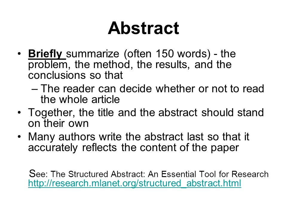 Abstract Briefly summarize (often 150 words) - the problem, the method, the results, and the conclusions so that –The reader can decide whether or not