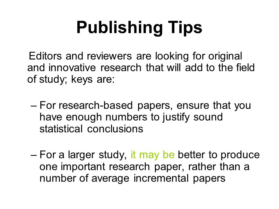 Publishing Tips Editors and reviewers are looking for original and innovative research that will add to the field of study; keys are: –For research-ba