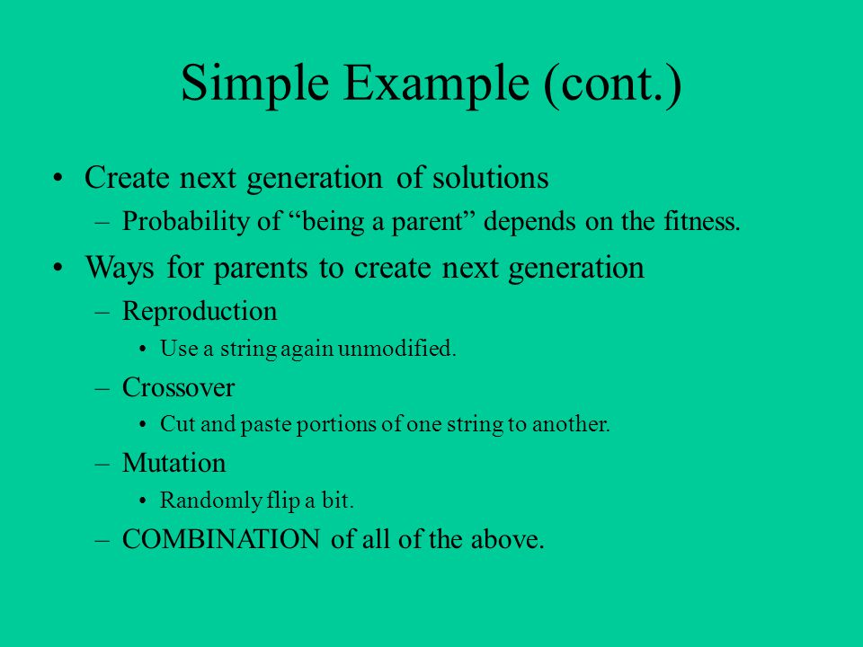 """Simple Example (cont.) Create next generation of solutions –Probability of """"being a parent"""" depends on the fitness. Ways for parents to create next ge"""