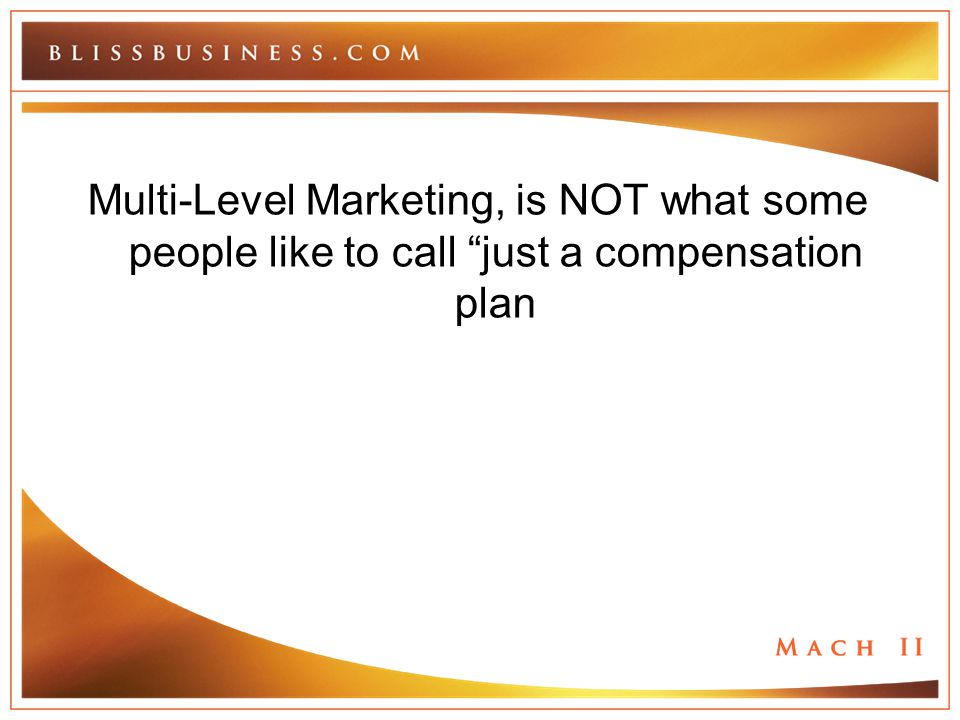 """Multi-Level Marketing, is NOT what some people like to call """"just a compensation plan"""