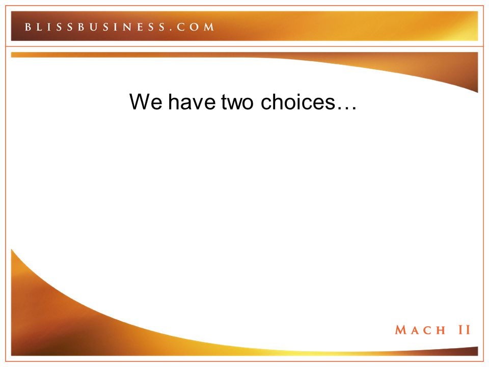We have two choices…