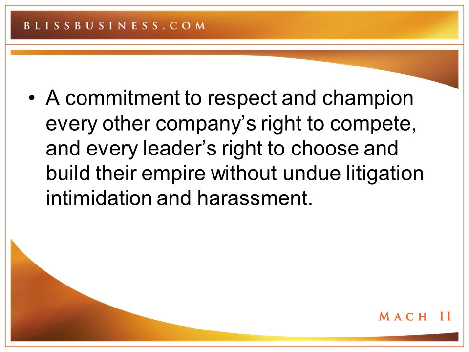 A commitment to respect and champion every other company's right to compete, and every leader's right to choose and build their empire without undue l