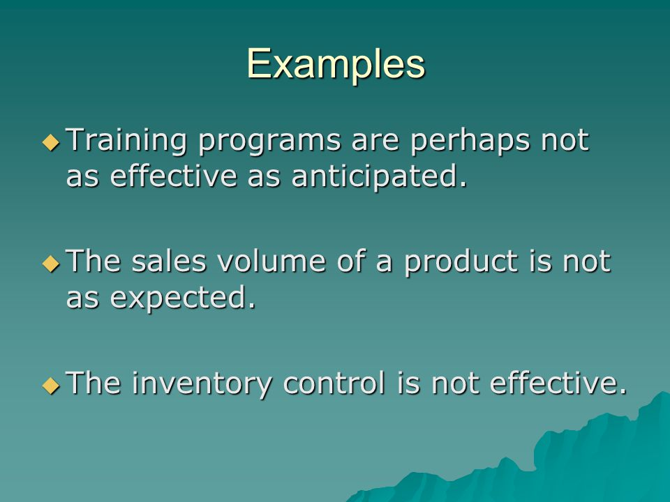 Examples  Training programs are perhaps not as effective as anticipated.