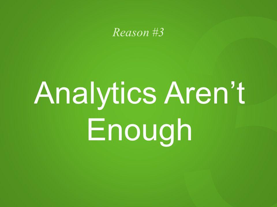 3 Reason #3 Analytics Aren't Enough
