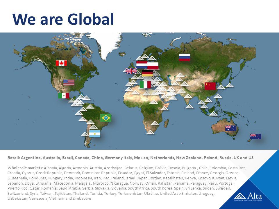 We are Global Retail: Argentina, Australia, Brazil, Canada, China, Germany Italy, Mexico, Netherlands, New Zealand, Poland, Russia, UK and US Wholesal
