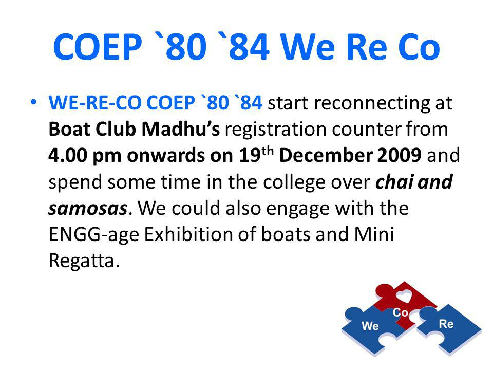 COEP `80 `84 We Re Co Thereafter from 6.00 PM onwards 19 th December 2009 WE-RE-CO COEP `80 `84 will migrate to, or meet directly at a simple but nearby venue close to our college and hearts, Hotel Krishna Terrace, Bamboo House Annex, Modern Café having capacity for 120 persons, for an informal buffet dinner and drinks, till … Venue subject to change in case confirmed pre-registrations / confirmations exceed 100 persons