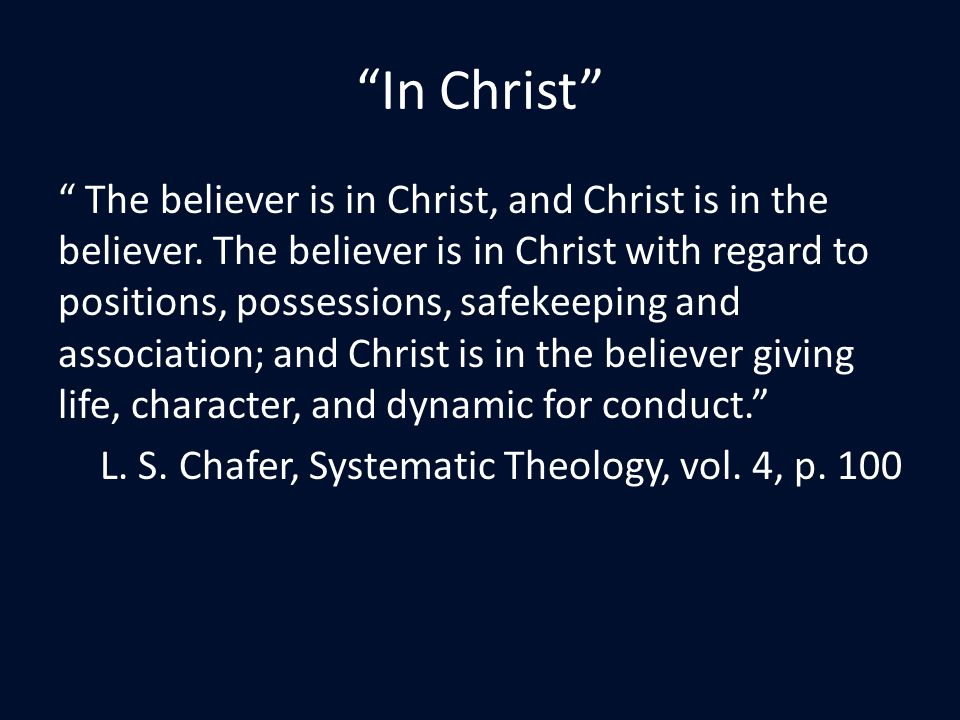 In Christ The believer is in Christ, and Christ is in the believer.