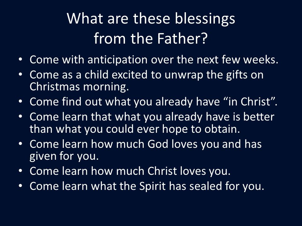 What are these blessings from the Father. Come with anticipation over the next few weeks.