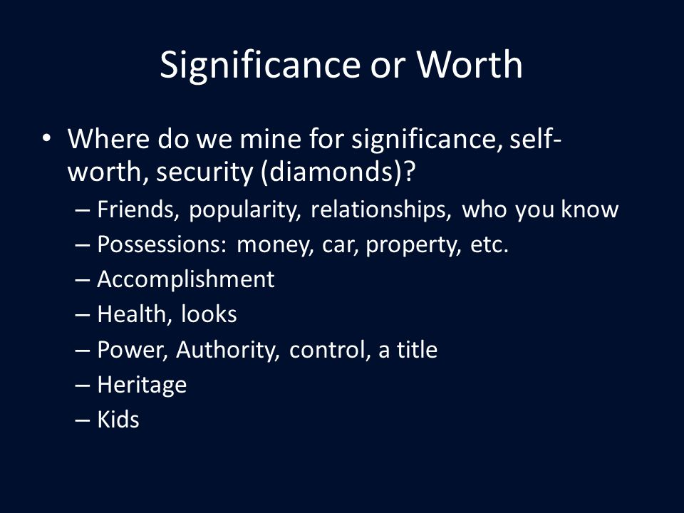 Significance or Worth Where do we mine for significance, self- worth, security (diamonds).