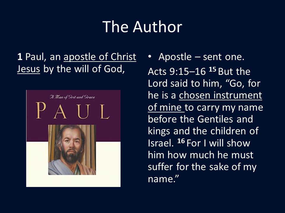 The Author 1 Paul, an apostle of Christ Jesus by the will of God, Apostle – sent one.