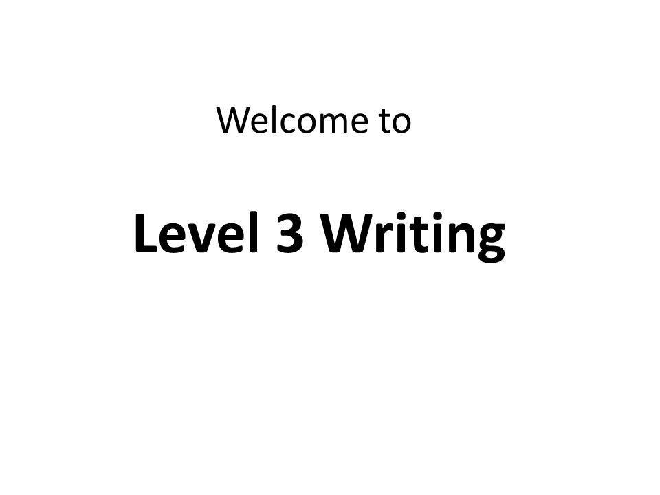 Welcome to Level 3 Writing