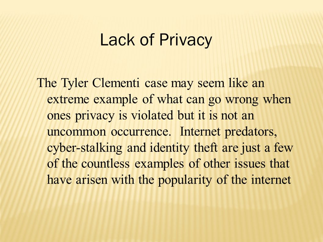 The Tyler Clementi case may seem like an extreme example of what can go wrong when ones privacy is violated but it is not an uncommon occurrence.