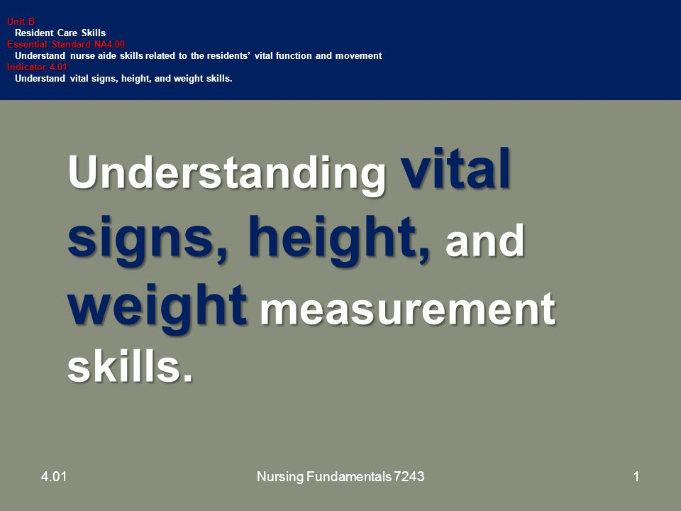 Understanding vital signs, height, and weight measurement skills. Unit B Resident Care Skills Resident Care Skills Essential Standard NA4.00 Understan