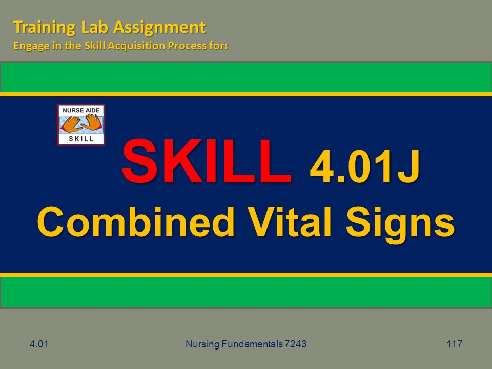4.01Nursing Fundamentals 7243117 SKILL 4.01J SKILL 4.01J Combined Vital Signs Training Lab Assignment Engage in the Skill Acquisition Process for: