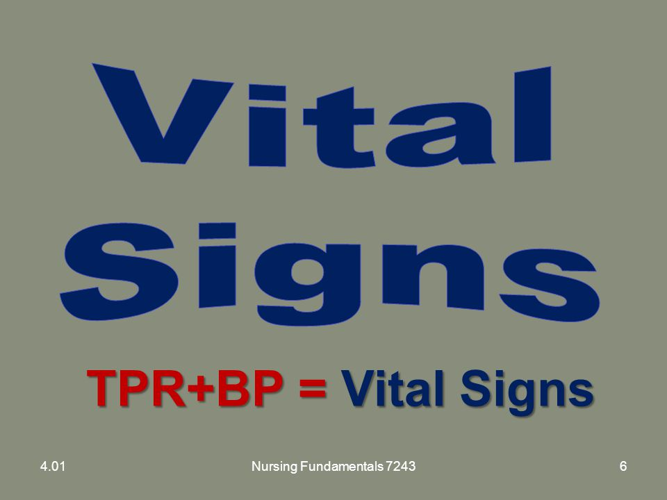 TPR+BP = Vital Signs 4.01Nursing Fundamentals 72436