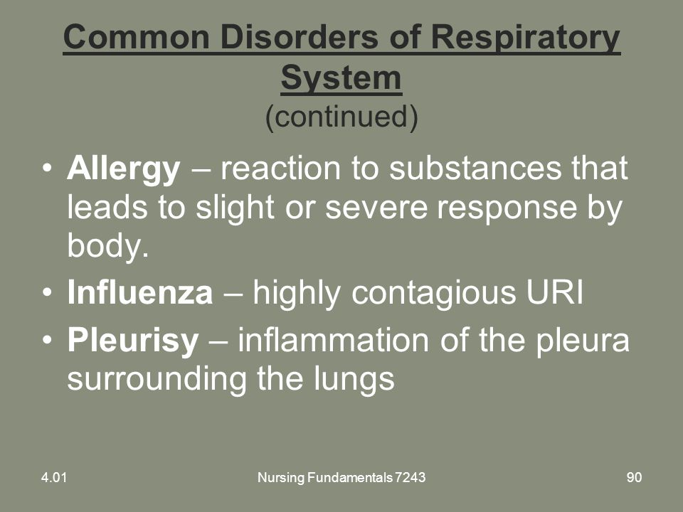 Nursing Fundamentals 724390 Common Disorders of Respiratory System (continued) Allergy – reaction to substances that leads to slight or severe respons