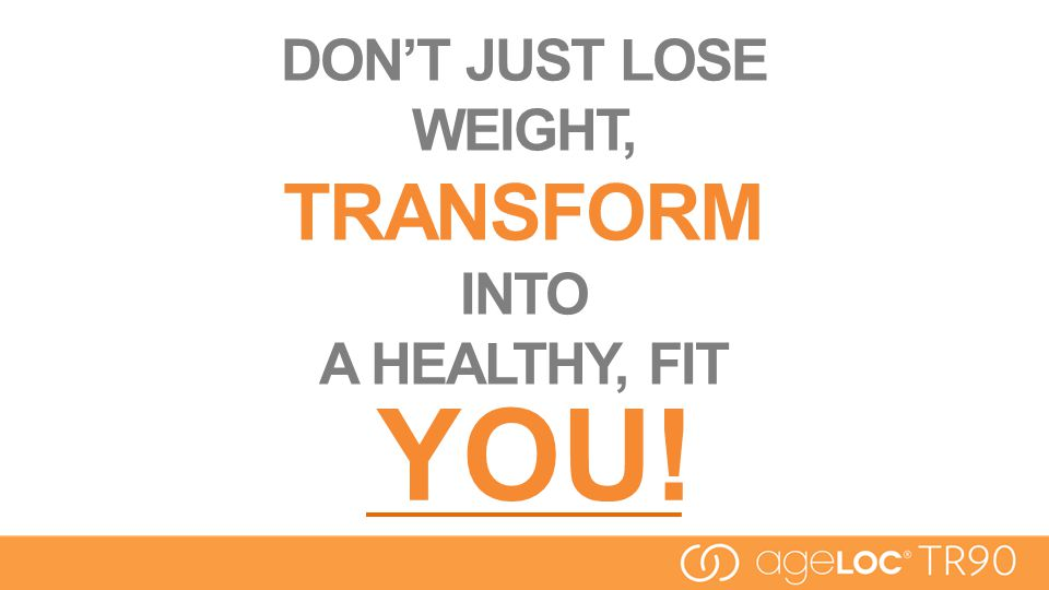 DON'T JUST LOSE WEIGHT, TRANSFORM INTO A HEALTHY, FIT YOU!