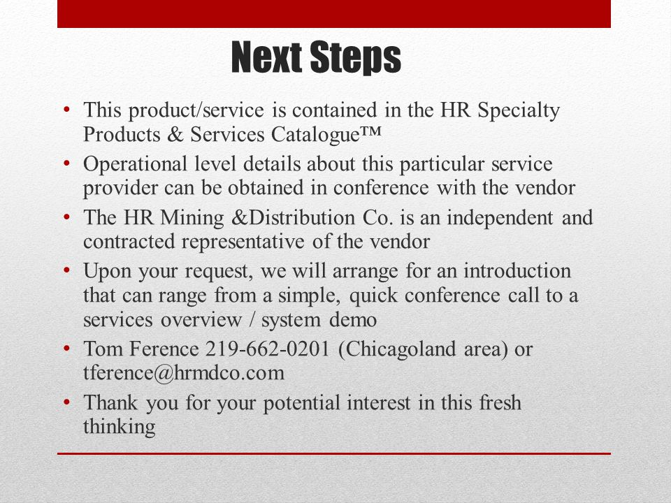 Next Steps This product/service is contained in the HR Specialty Products & Services Catalogue™ Operational level details about this particular service provider can be obtained in conference with the vendor The HR Mining &Distribution Co.