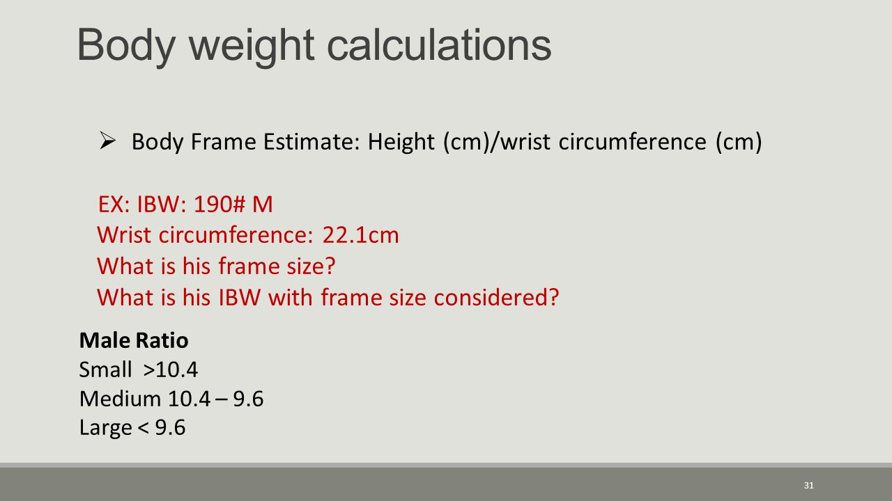 31  Body Frame Estimate: Height (cm)/wrist circumference (cm) EX: IBW: 190# M Wrist circumference: 22.1cm What is his frame size.