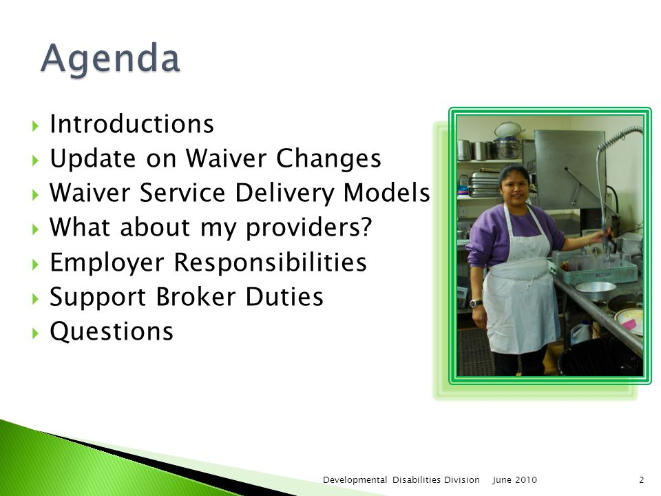  Introductions  Update on Waiver Changes  Waiver Service Delivery Models  What about my providers.