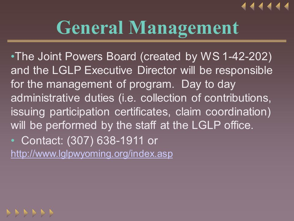 General Management The Joint Powers Board (created by WS 1-42-202) and the LGLP Executive Director will be responsible for the management of program.