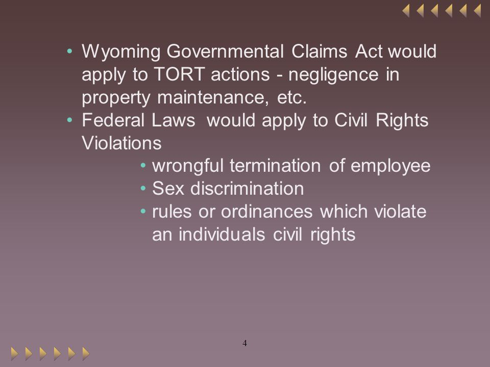 4 Wyoming Governmental Claims Act would apply to TORT actions - negligence in property maintenance, etc.