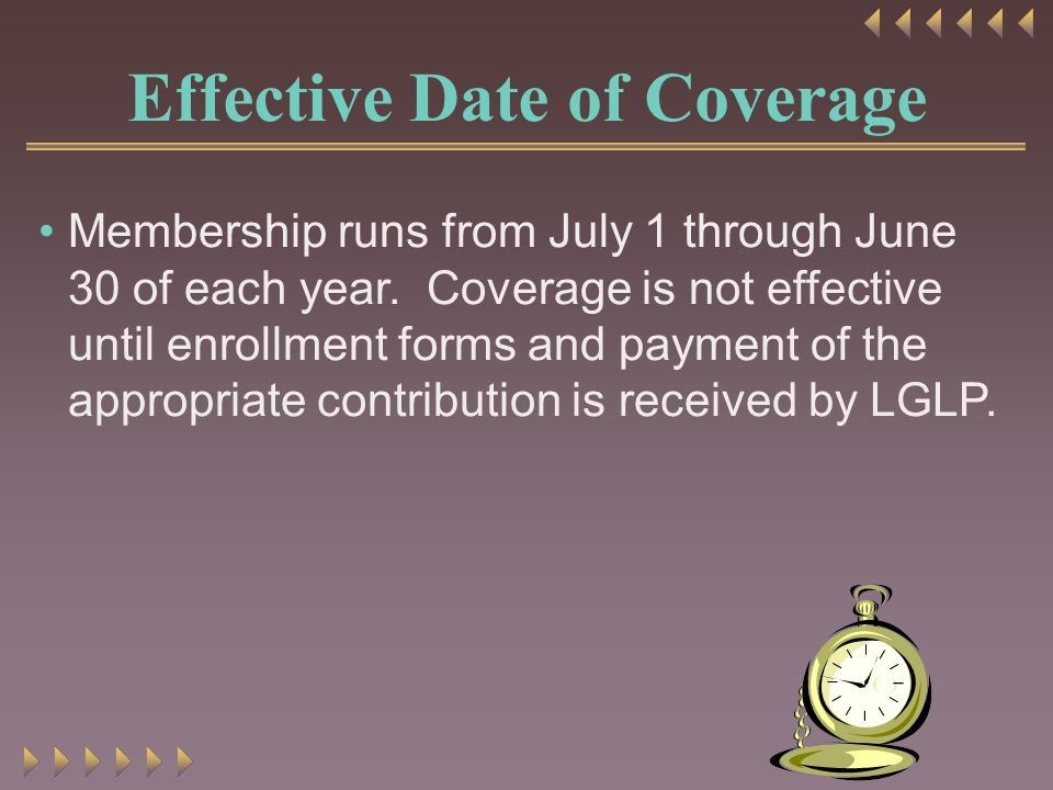 Effective Date of Coverage Membership runs from July 1 through June 30 of each year.