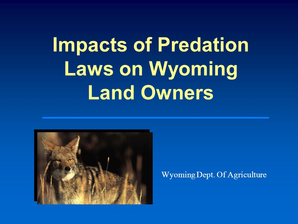 Impacts of Predation Laws on Wyoming Land Owners Wyoming Dept. Of Agriculture