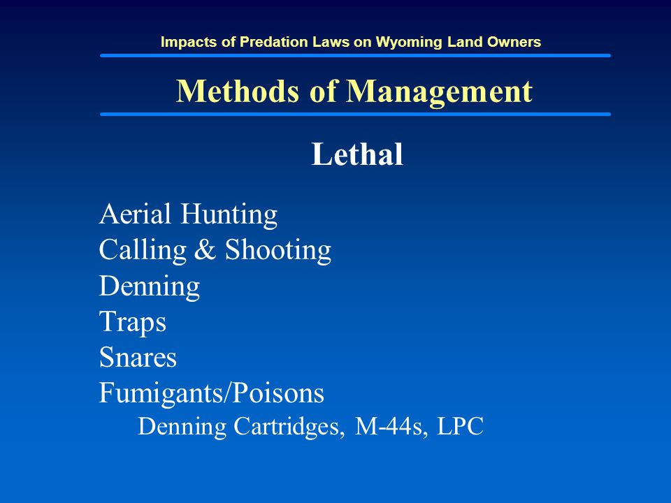 Impacts of Predation Laws on Wyoming Land Owners Methods of Management Lethal Aerial Hunting Calling & Shooting Denning Traps Snares Fumigants/Poisons