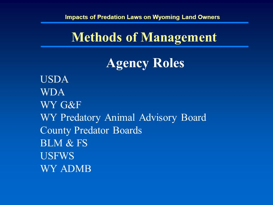 Impacts of Predation Laws on Wyoming Land Owners Methods of Management Agency Roles USDA WDA WY G&F WY Predatory Animal Advisory Board County Predator