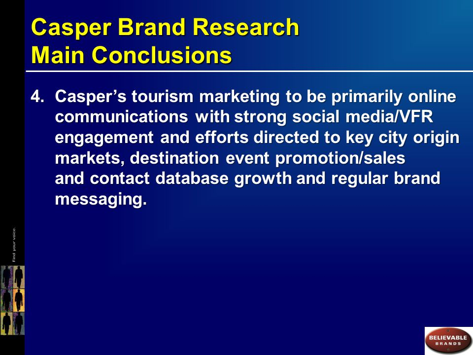 Casper Brand Research Main Conclusions 4.Casper's tourism marketing to be primarily online communications with strong social media/VFR engagement and efforts directed to key city origin markets, destination event promotion/sales and contact database growth and regular brand messaging.