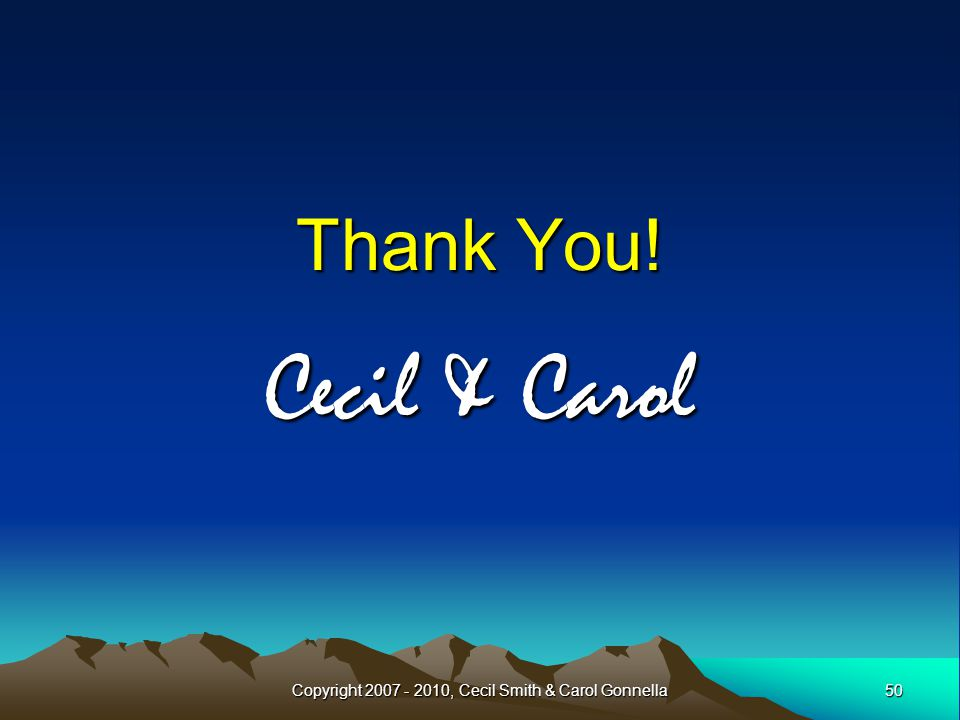 50Copyright 2007 - 2010, Cecil Smith & Carol Gonnella Thank You! Cecil & Carol