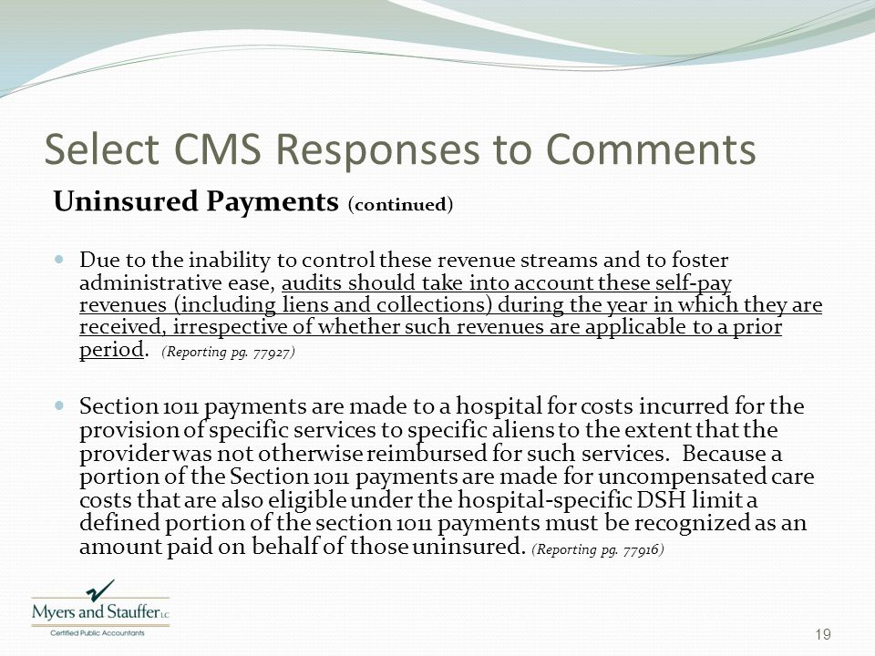 Select CMS Responses to Comments Uninsured Payments (continued) Due to the inability to control these revenue streams and to foster administrative eas