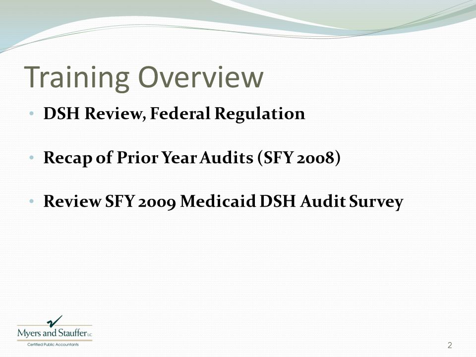 Training Overview DSH Review, Federal Regulation Recap of Prior Year Audits (SFY 2008) Review SFY 2009 Medicaid DSH Audit Survey 2
