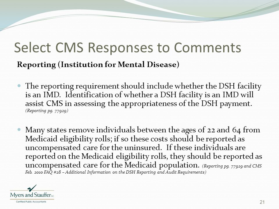 Select CMS Responses to Comments Reporting (Institution for Mental Disease) The reporting requirement should include whether the DSH facility is an IM