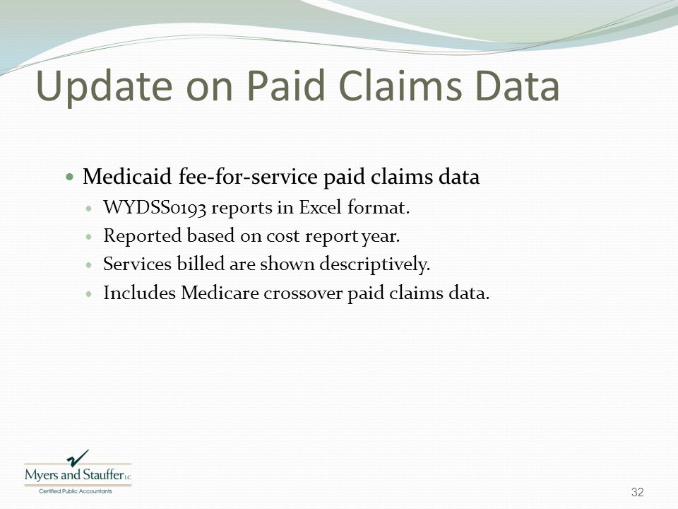 Update on Paid Claims Data Medicaid fee-for-service paid claims data WYDSS0193 reports in Excel format. Reported based on cost report year. Services b