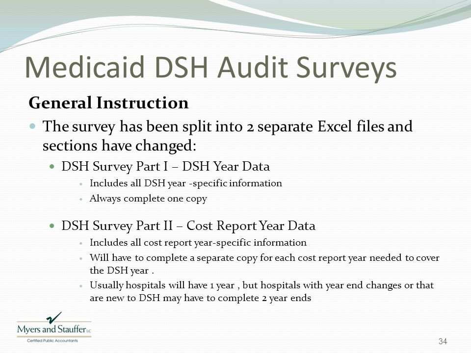 Medicaid DSH Audit Surveys General Instruction The survey has been split into 2 separate Excel files and sections have changed: DSH Survey Part I – DS