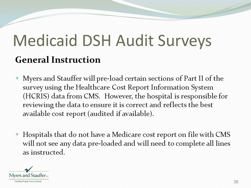 Medicaid DSH Audit Surveys General Instruction Myers and Stauffer will pre-load certain sections of Part II of the survey using the Healthcare Cost Re