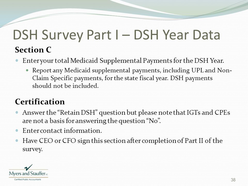 DSH Survey Part I – DSH Year Data Section C Enter your total Medicaid Supplemental Payments for the DSH Year. Report any Medicaid supplemental payment