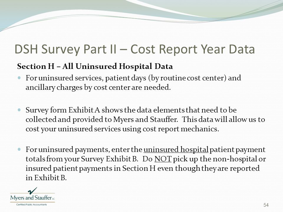 DSH Survey Part II – Cost Report Year Data Section H – All Uninsured Hospital Data For uninsured services, patient days (by routine cost center) and a