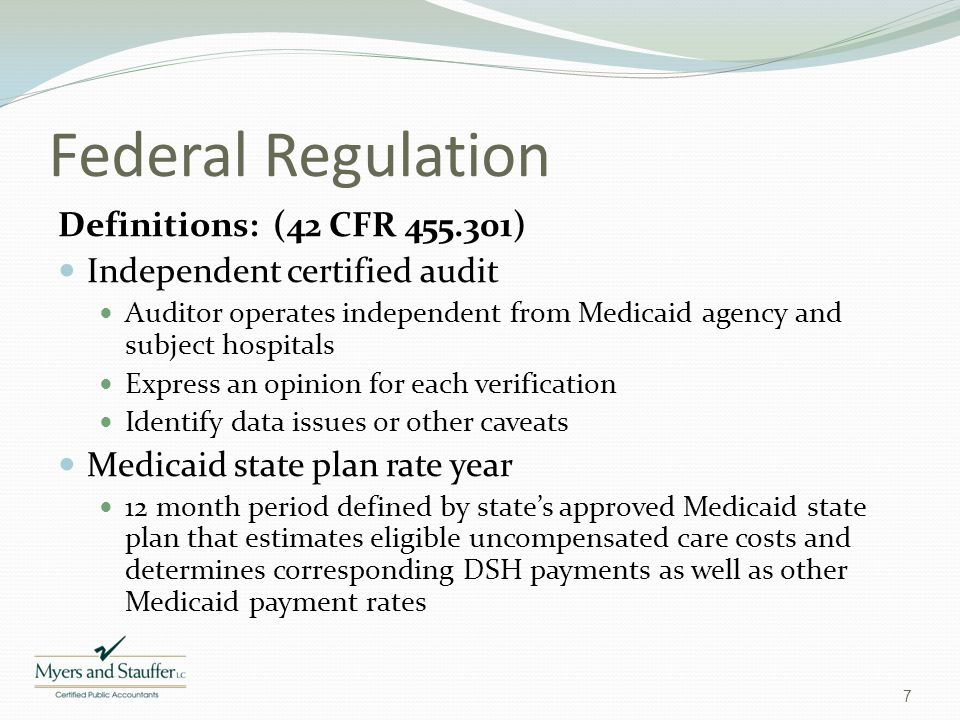Federal Regulation Definitions: (42 CFR 455.301) Independent certified audit Auditor operates independent from Medicaid agency and subject hospitals E