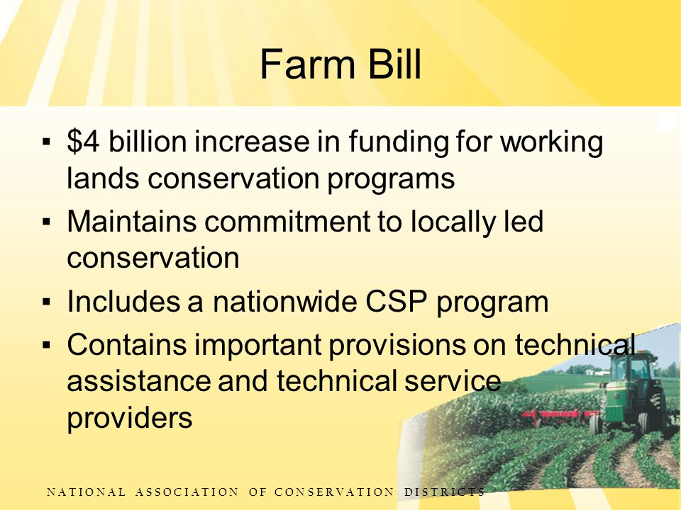 N A T I O N A L A S S O C I A T I O N O F C O N S E R V A T I O N D I S T R I C T S Farm Bill ▪ $4 billion increase in funding for working lands conse