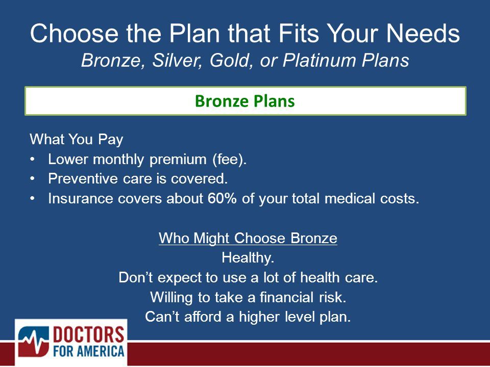 What You Pay Lower monthly premium (fee). Preventive care is covered.
