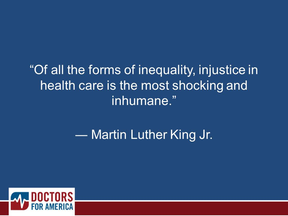 Of all the forms of inequality, injustice in health care is the most shocking and inhumane. ― Martin Luther King Jr.