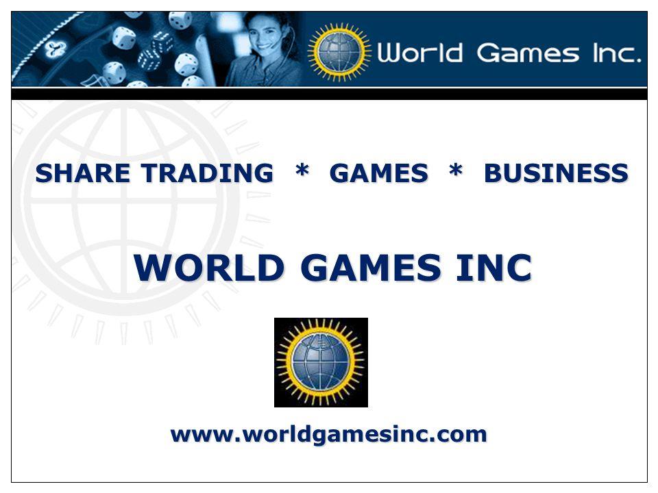 SHARE TRADING * GAMES * BUSINESS WORLD GAMES INC www.worldgamesinc.com