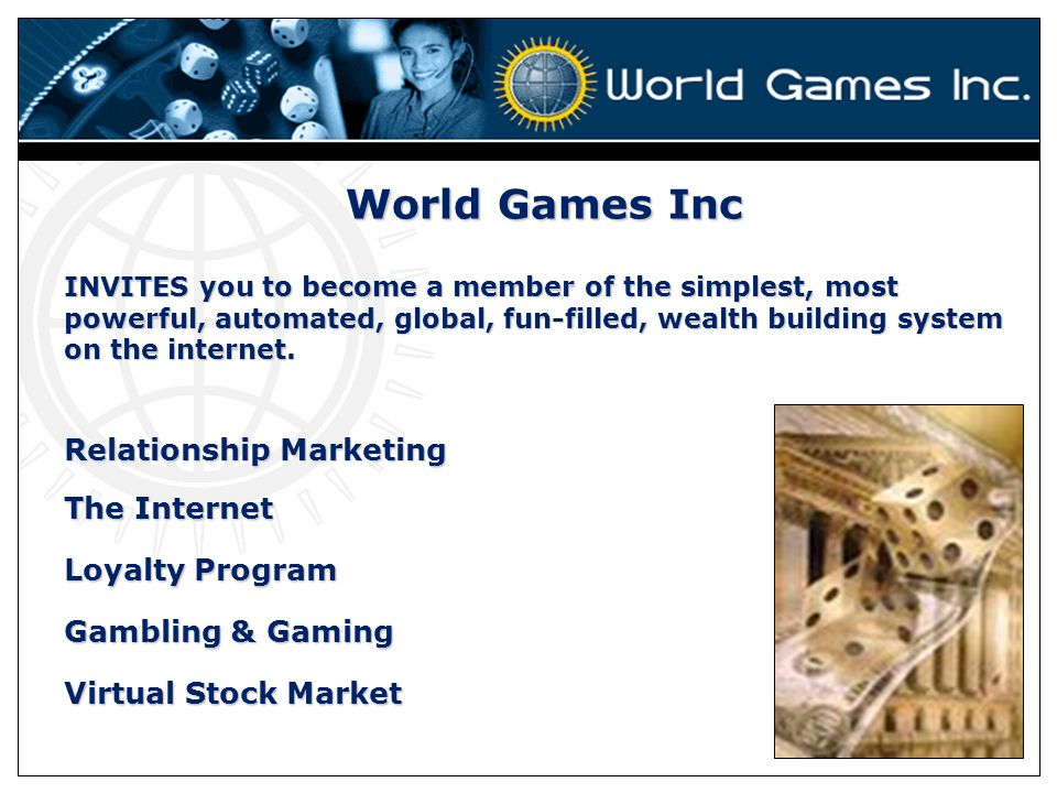 World Games Inc INVITES you to become a member of the simplest, most powerful, automated, global, fun-filled, wealth building system on the internet.