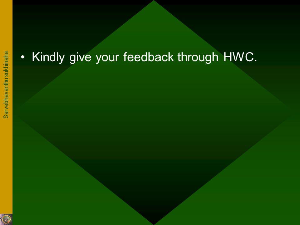 Sarvebhavanthu sukhinaha Kindly give your feedback through HWC.