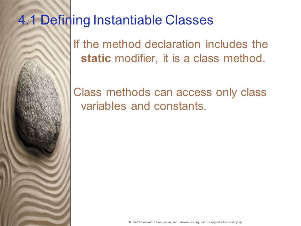 ©TheMcGraw-Hill Companies, Inc. Permission required for reproduction or display. 4.1 Defining Instantiable Classes If the method declaration includes