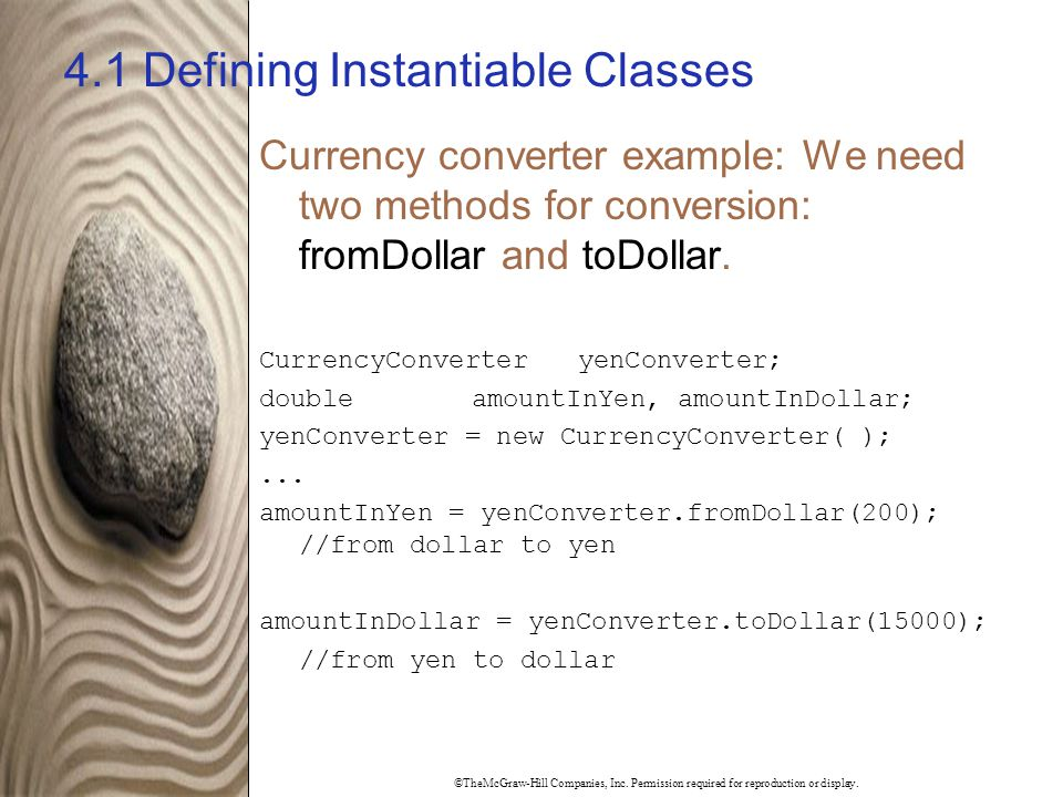 ©TheMcGraw-Hill Companies, Inc. Permission required for reproduction or display. 4.1 Defining Instantiable Classes Currency converter example: We need